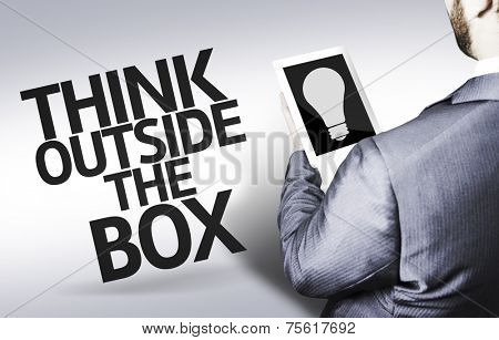 Business man with the text Think Outside the Box in a concept image