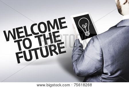 Business man with the text Welcome to the Future in a concept image