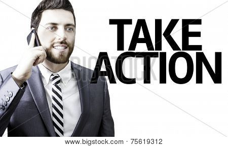Business man with the text Take Action in a concept image
