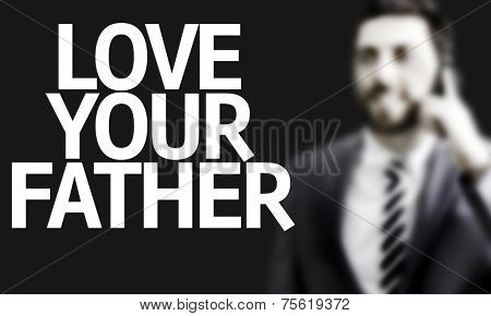 Business man with the text Love Your Father in a concept image