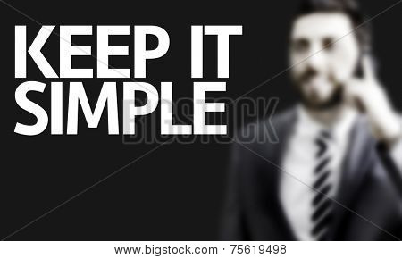 Business man with the text Keep It Simple in a concept image