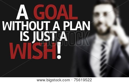 Business man with the text A Goal without a Plan is Just a Wish in a concept image