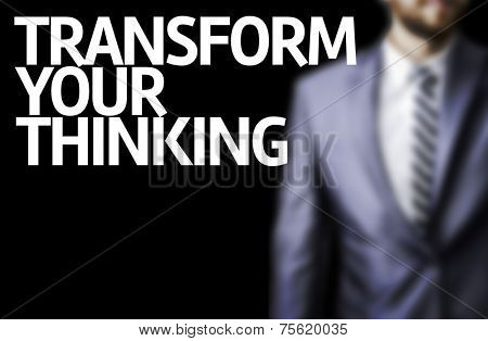 Business man with the text Transform your Thinking in a concept image