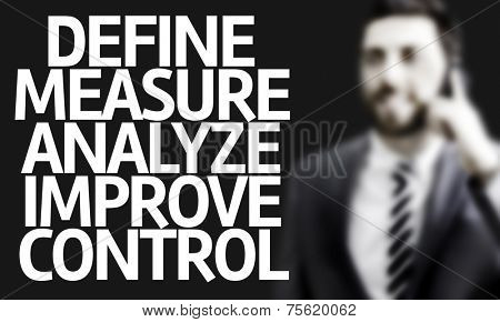 Business man with the text Define Measure Analyze Improve Control in a concept image