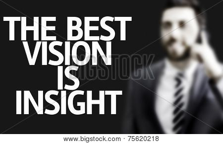 Business man with the text The Best Vision is Insight in a concept image