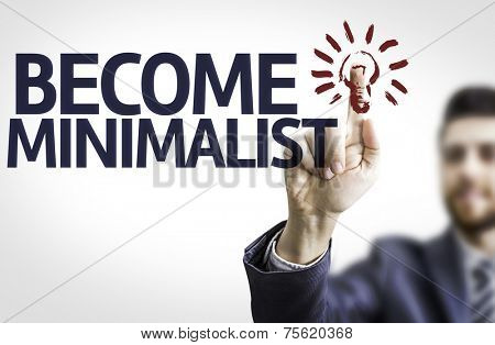 Business man pointing to transparent board with text: Become Minimalist