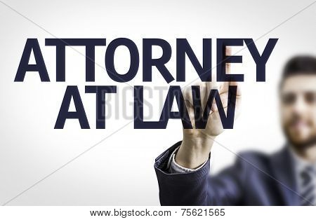 Business man pointing to transparent board with text: Attorney at Law
