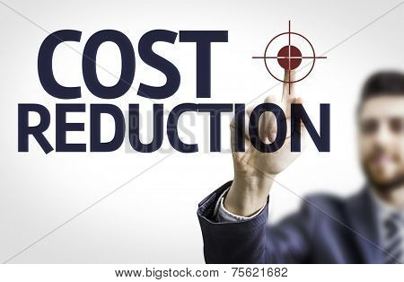 Business man pointing to transparent board with text: Cost Reduction