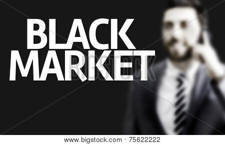 Business man with the text Black Market in a concept image