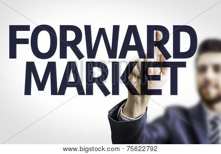 Business man pointing to transparent board with text: Forward Market