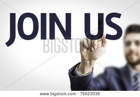 Business man pointing to transparent board with text: Join Us