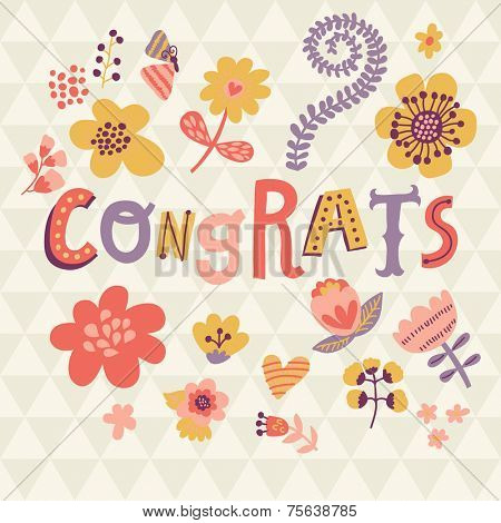 Congrats! Bright cartoon card made of flowers. Floral background - ideal for holiday invitations in vector
