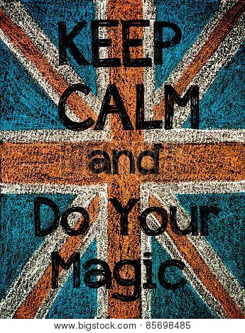 Keep Calm And Do Your Magic