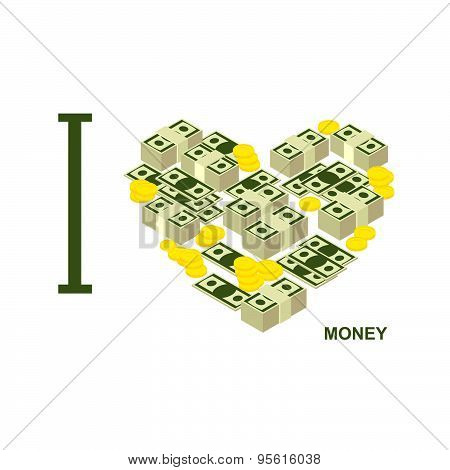 I love money and cash. Symbol  heart of dollars and gold coins. Vector illustration