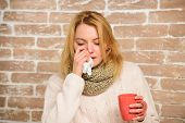 Remedies Should Help Beat Cold Fast. Woman Feels Badly Ill Sneezing. Girl In Scarf Hold Tea Mug And  poster