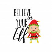 Believe In Your Elf. Lettering. Hand Drawn Vector Illustration. Element For Flyers, Banner, T-shirt  poster