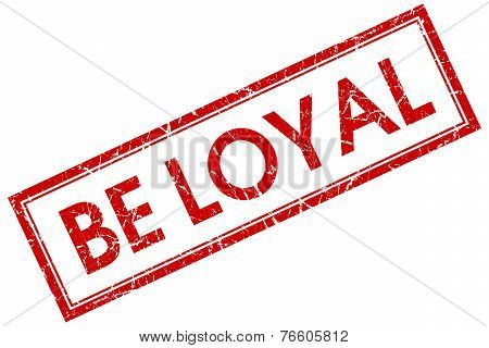 Be Loyal Red Square Stamp Isolated On White Background