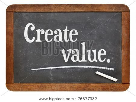 create value - advice or reminder on a vintage slate blackboard
