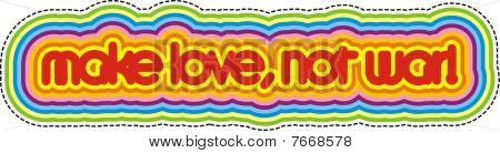 Make love, not war! - hippies slogan