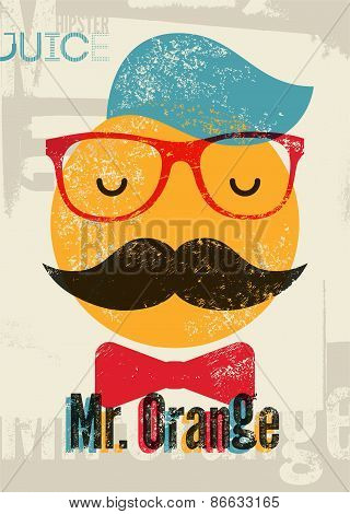 Typographic retro grunge orange juice poster. Funny hipster character Mr. Orange. Vector illustratio