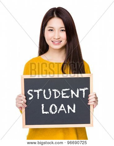Woman hold blackboard showing a phrases of student loan