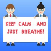 Handwriting Text Keep Calm And Just Breathe. Concept Meaning Take A Break To Overcome Everyday Diffi poster