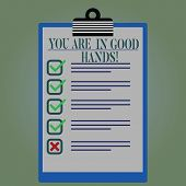 Word Writing Text You Are In Good Hands. Business Concept For Best Service Offering Reliable Profess poster