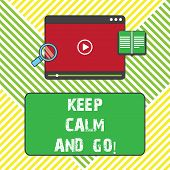 Text Sign Showing Keep Calm And Go. Conceptual Photo Be Relaxed And Continue Working Motivation Insp poster
