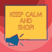 Text Sign Showing Keep Calm And Shop. Conceptual Photo Relax Leisure Time Relaxing By Purchasing Sho poster