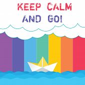 Conceptual Hand Writing Showing Keep Calm And Go. Business Photo Showcasing Be Relaxed And Continue  poster