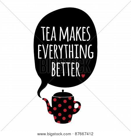 Greeting Card. Lettering. Tea Makes Everything Better.