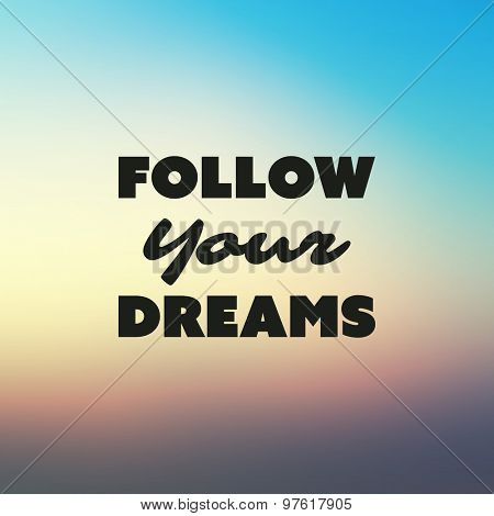 Follow Your Dreams - Inspirational Quote, Slogan, Saying - Success Concept Illustration with Label and Blurred Background - Sunset Sky