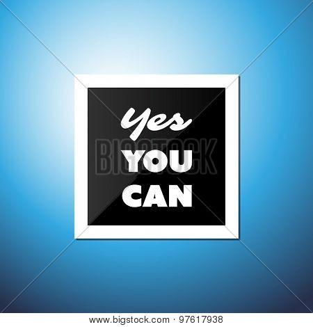 Yes You Can - Inspirational Quote, Slogan, Saying - Success Concept Illustration with Label and Natural Background, Bright Blue Sky and Sunshine