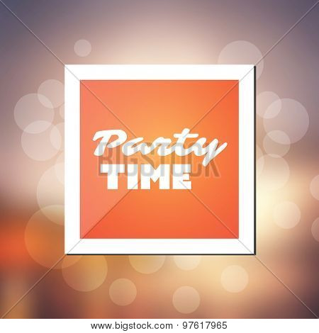 Party Time - Inspirational Quote, Slogan, Saying - Abstract Colorful Concept Illustration, Creative Design with Label and Blurry Background with Bokeh Effect
