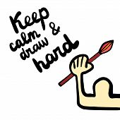 Keep Calm And Draw Hard Hand Drawn Illustration With Brush poster