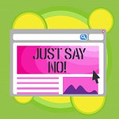 Writing Note Showing Just Say No. Business Photo Showcasing Do Not Be Afraid Of Giving Negative Answ poster