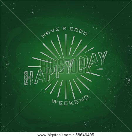 Have a good weekend, happy day. Chalk on a blackboard