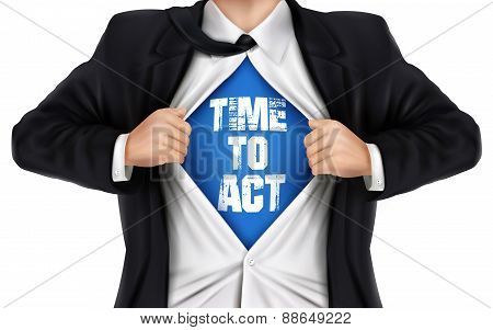 Businessman Showing Time To Act Words Underneath His Shirt