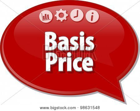 Speech bubble dialog illustration of business term saying Basis Price