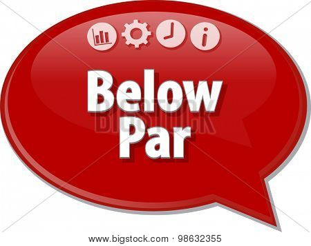Speech bubble dialog illustration of business term saying Below Par