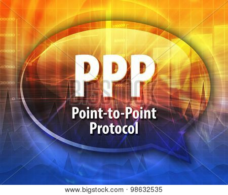 Speech bubble illustration of information technology acronym abbreviation term definition PPP Point to Point Protocol