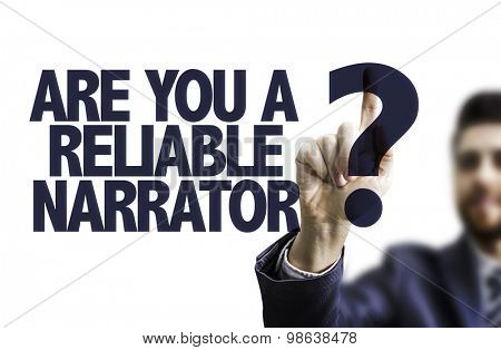 Business man pointing the text: Are You a Reliable Narrator?