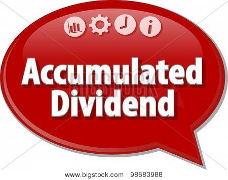 Speech bubble dialog illustration of business term saying Accumulated dividend
