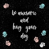 Be Awesome And Hug Your Dog. Handwritten Lettering For Card, Invitation, T-shirt, Veterinarian Poste poster