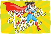 You are Wonder Mom - hand lettering. Running Woman. Female Hero. Girl in Superhero Costume. Pin Up C poster