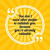 Inspirational Motivational Quote. You Dont Need Other People To Validate You, Because Youre Alread poster