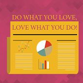 Text Sign Showing Do What You Love Love What You Do. Conceptual Photo You Able Doing Stuff You Enjoy poster