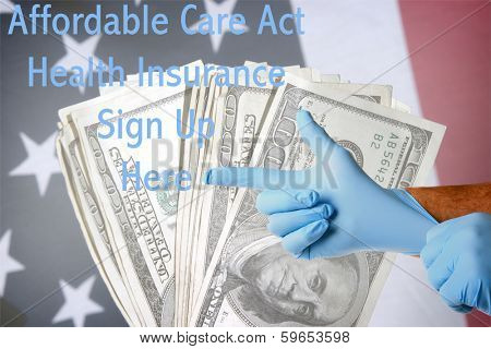 A Genuine Doctor points to the Affordable Care Act Health Insurance Sign Up Here text as he puts on his blue latex exam gloves. Layered on top of an American flag with cash as a background.