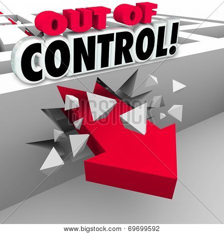 Out of Control words over a red 3d arrow breaking through a maze wall as mismanagement of an issue, problem or trouble in chaos or disarray