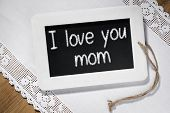 foto of i love you mom  - Image of a slate blackboard with chalk message I love you mom - JPG